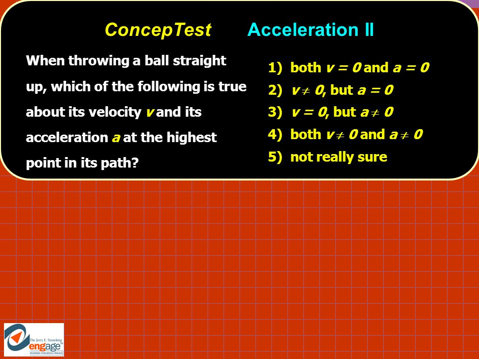 When throwing a ball straight up, which of the following is true about its velocity v and its acceleration a at the highest point in its path.