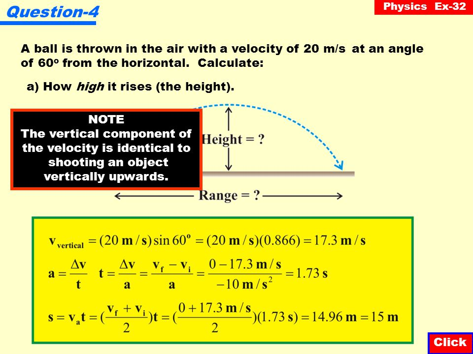 Physics Ex-32 Question-3 Click A ball is thrown horizontally from a 20 m high cliff with a velocity of 10 m/s. How far from the base of the cliff does