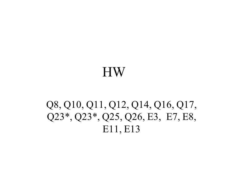 HW Q8, Q10, Q11, Q12, Q14, Q16, Q17, Q23*, Q23*, Q25, Q26, E3, E7, E8, E11, E13