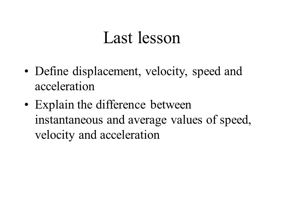 The four equations 1This is a re-arrangement of 2This says displacement = average velocity x time 3With zero acceleration, this becomes displacement = velocity x time 4Useful when you don't know the time NOT in data book
