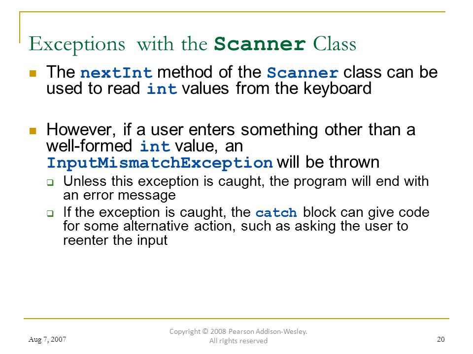 Aug 7, 200720 Exceptions with the Scanner Class The nextInt method of the Scanner class can be used to read int values from the keyboard However, if a