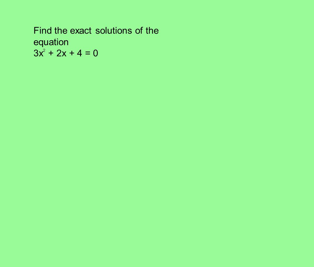Find the exact solutions of the equation 3x 2 + 2x + 4 = 0