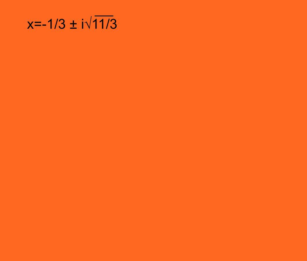 x=-1/3 ± i√11/3