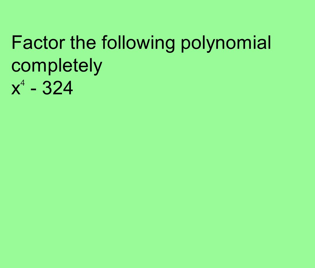 Factor the following polynomial completely x 4 - 324