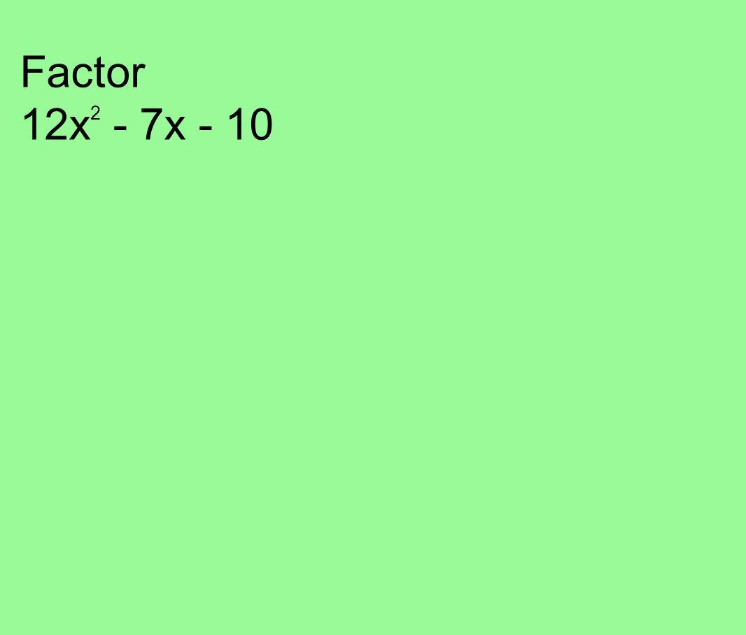 Factor 12x 2 - 7x - 10