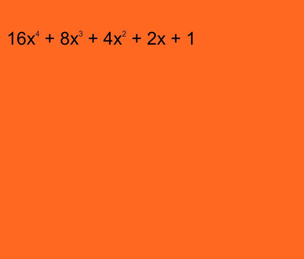 16x 4 + 8x 3 + 4x 2 + 2x + 1