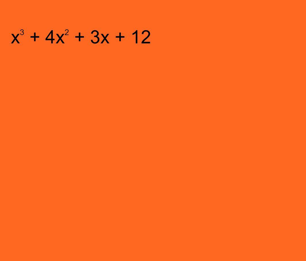 x 3 + 4x 2 + 3x + 12