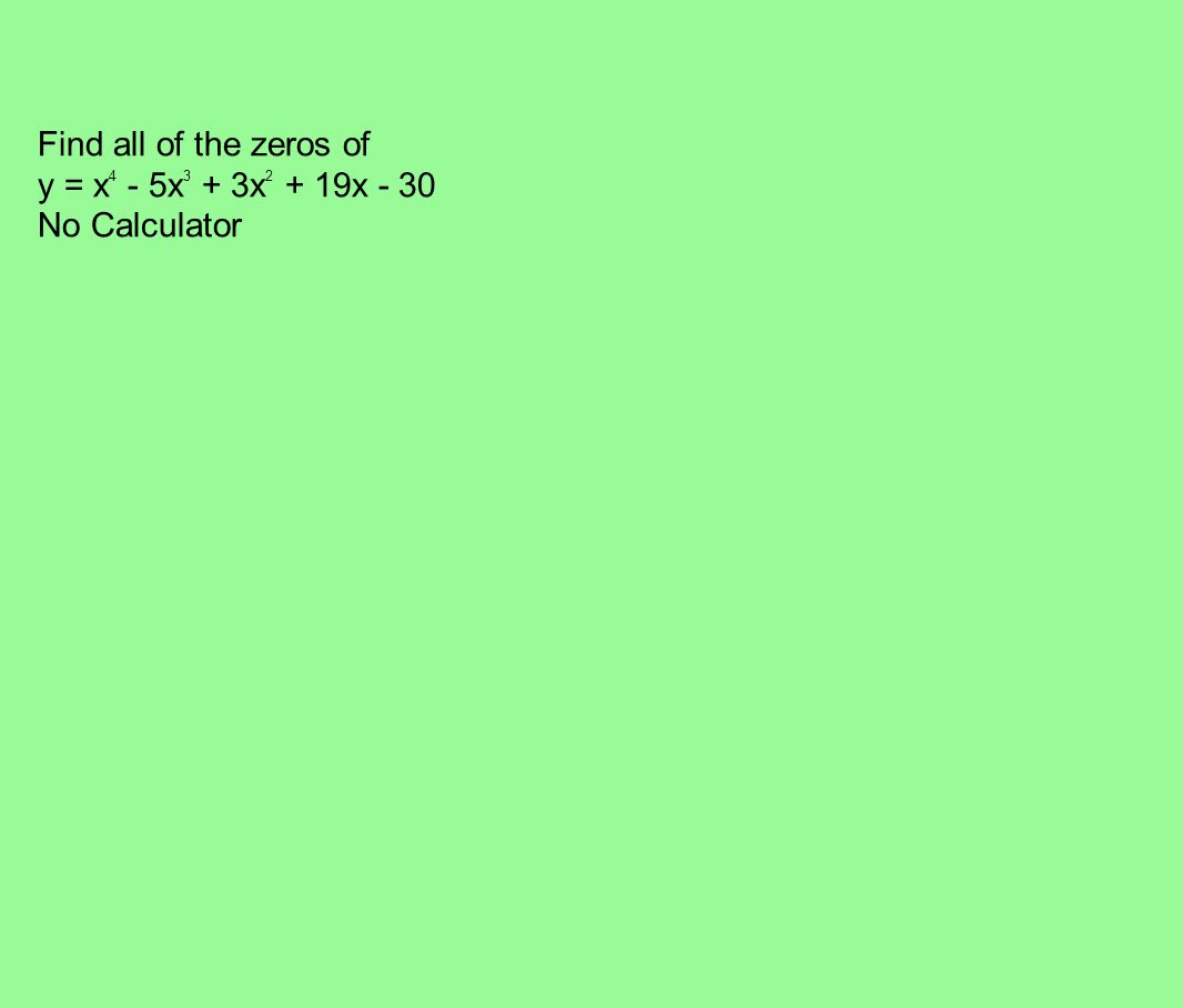 Find all of the zeros of y = x 4 - 5x 3 + 3x 2 + 19x - 30 No Calculator