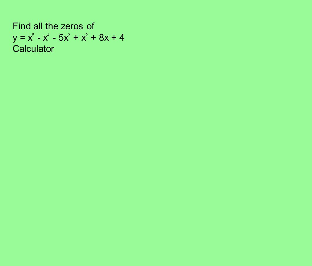 Find all the zeros of y = x 5 - x 4 - 5x 3 + x 2 + 8x + 4 Calculator