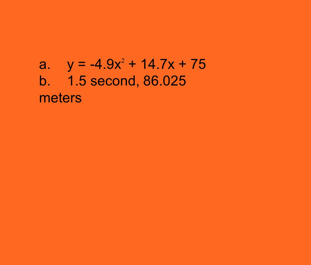 a.y = -4.9x 2 + 14.7x + 75 b.1.5 second, 86.025 meters