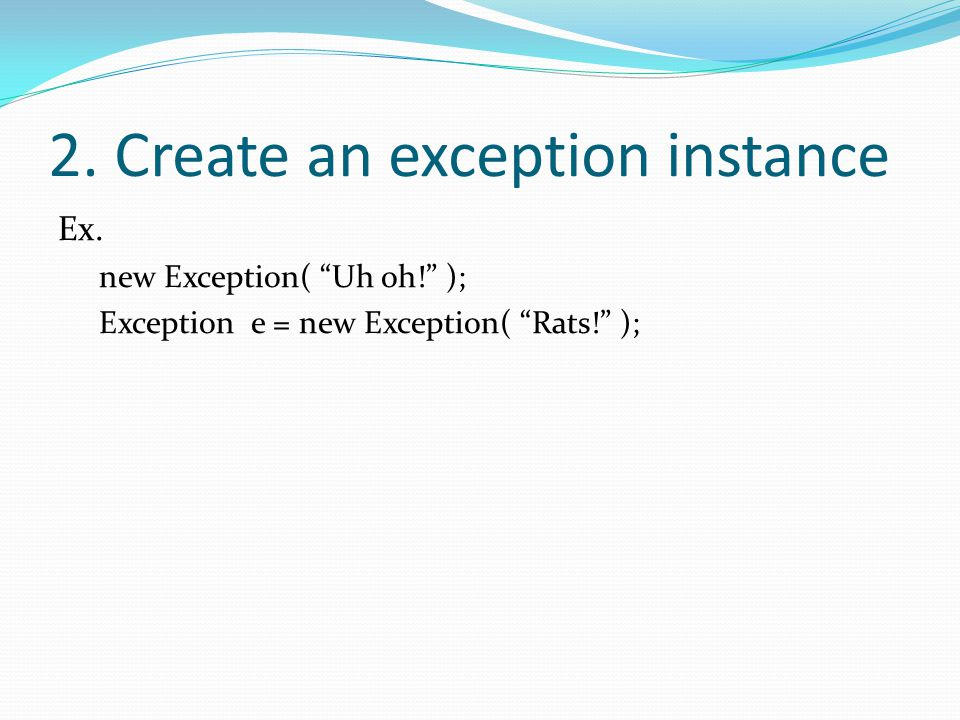 2. Create an exception instance Ex.