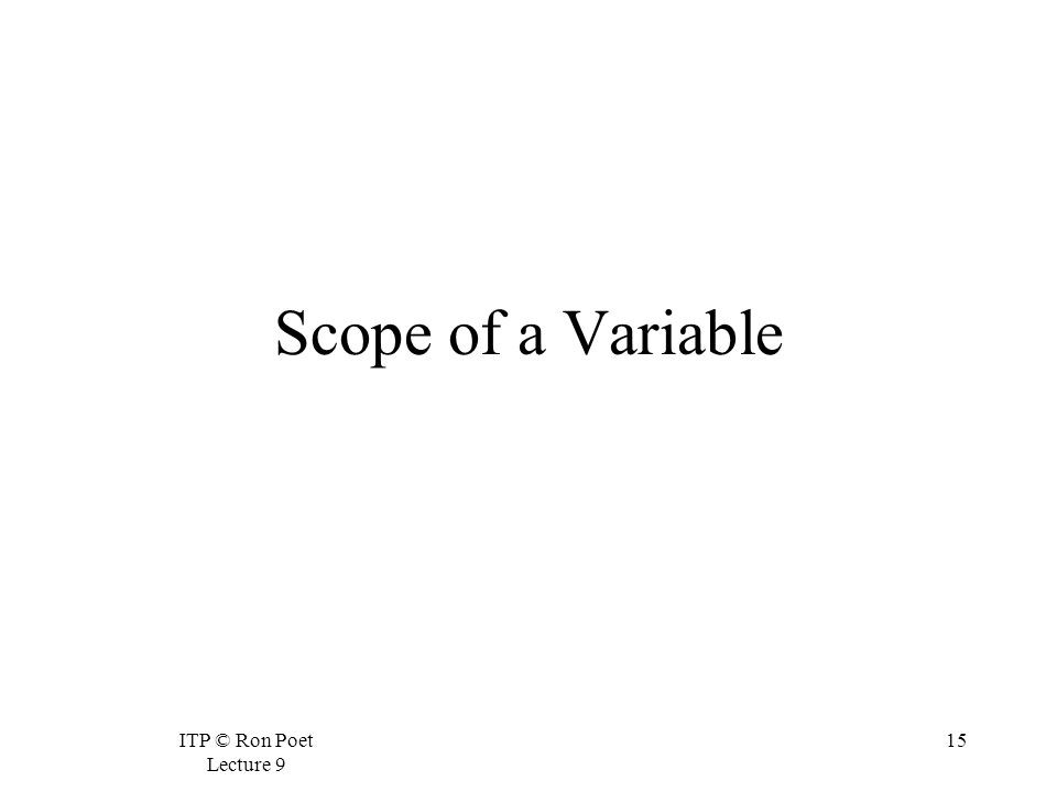 ITP © Ron Poet Lecture 9 15 Scope of a Variable