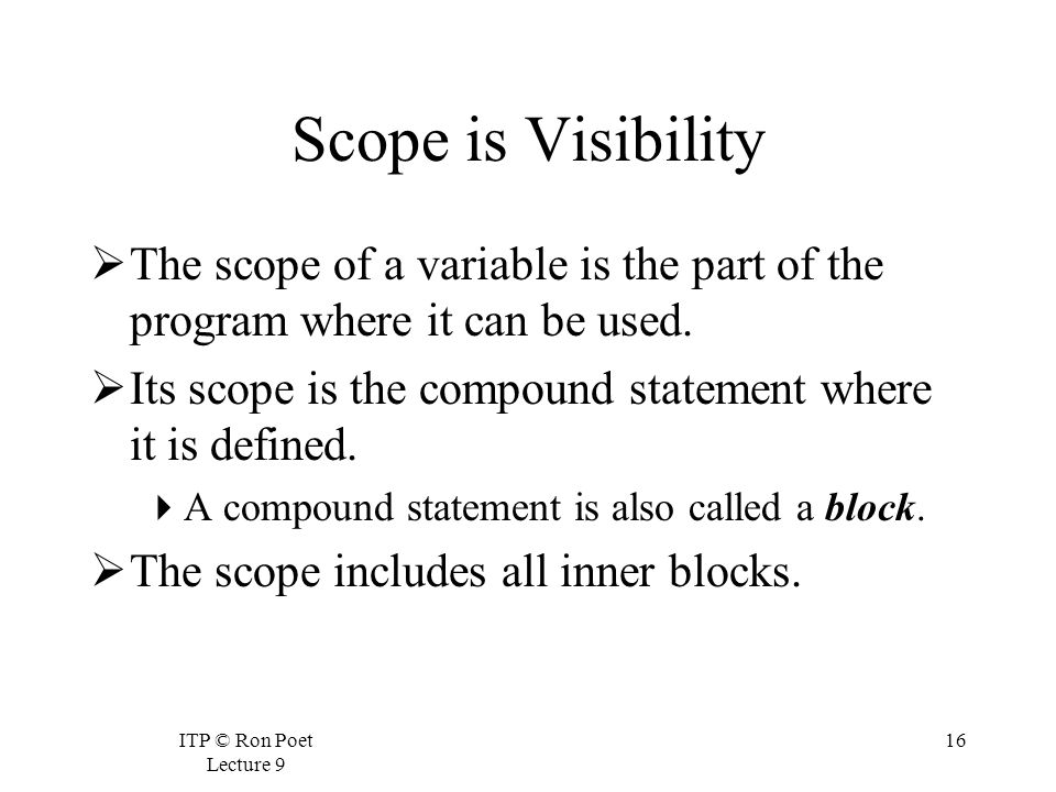 ITP © Ron Poet Lecture 9 16 Scope is Visibility  The scope of a variable is the part of the program where it can be used.