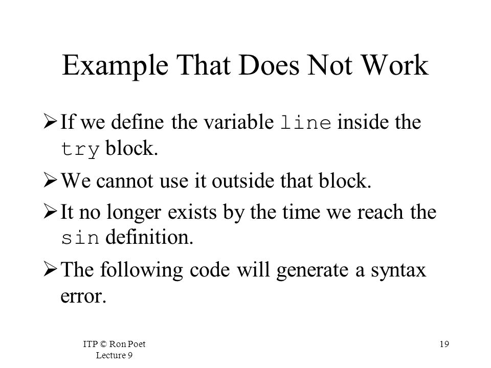 ITP © Ron Poet Lecture 9 19 Example That Does Not Work  If we define the variable line inside the try block.