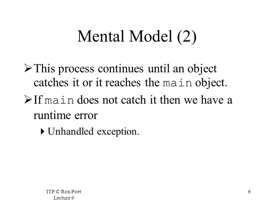 ITP © Ron Poet Lecture 9 6 Mental Model (2)  This process continues until an object catches it or it reaches the main object.