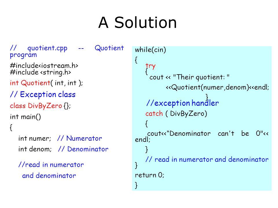 // quotient.cpp -- Quotient program #include #include int Quotient( int, int ); // Exception class class DivByZero {}; int main() { int numer; // Nume
