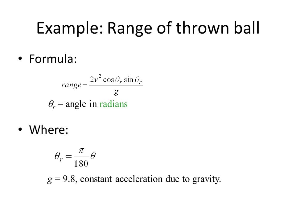 Example: Range of thrown ball Formula:  r = angle in radians Where: g = 9.8, constant acceleration due to gravity.