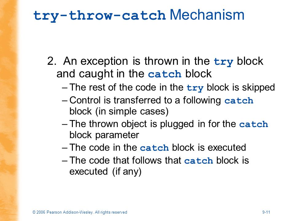 © 2006 Pearson Addison-Wesley. All rights reserved9-11 try-throw-catch Mechanism 2.