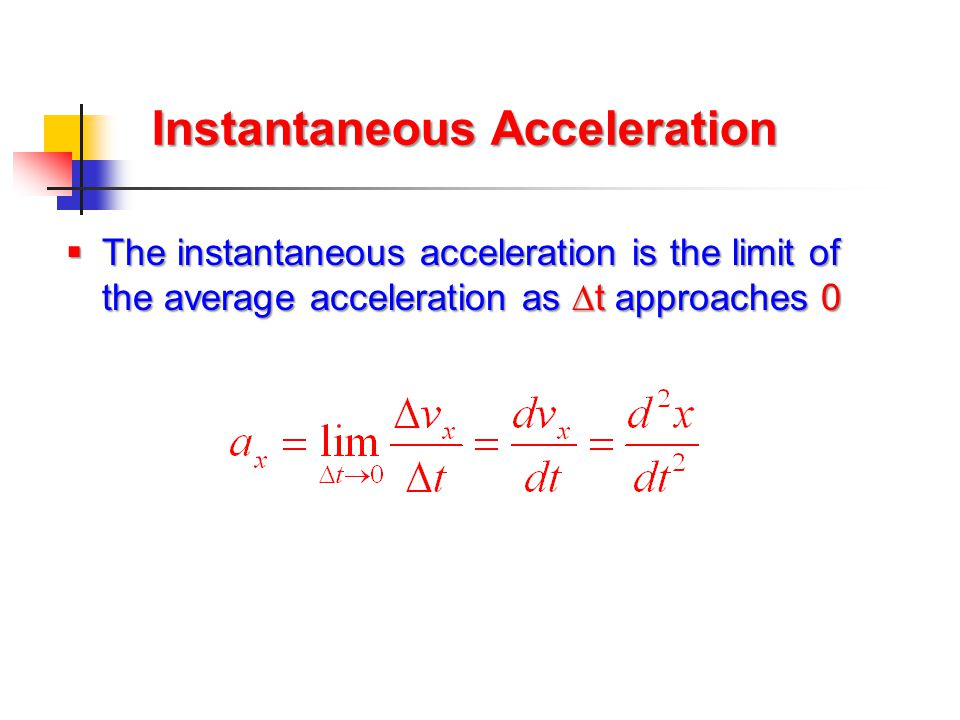 Instantaneous Acceleration  The instantaneous acceleration is the limit of the average acceleration as  t approaches 0