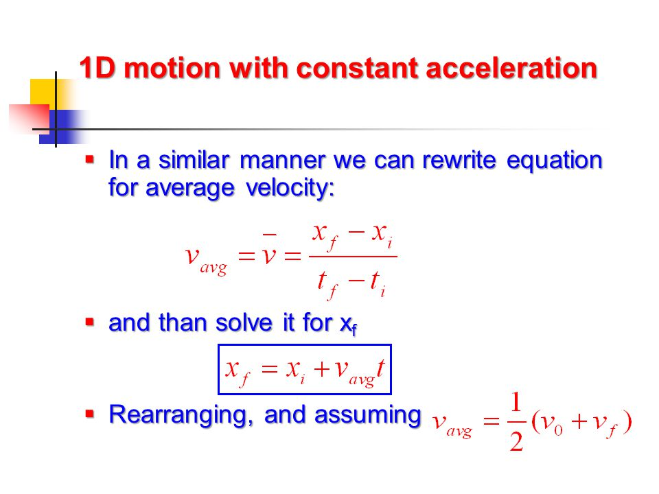 1D motion with constant acceleration  In a similar manner we can rewrite equation for average velocity:  and than solve it for x f  Rearranging, an