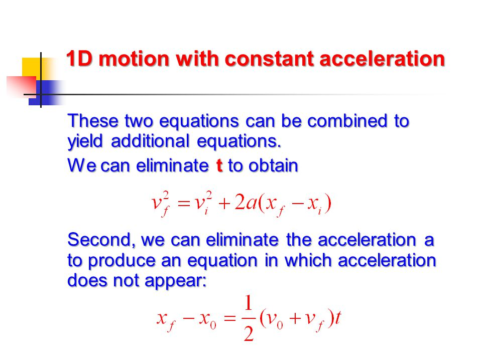 1D motion with constant acceleration These two equations can be combined to yield additional equations. We can eliminate t to obtain Second, we can el
