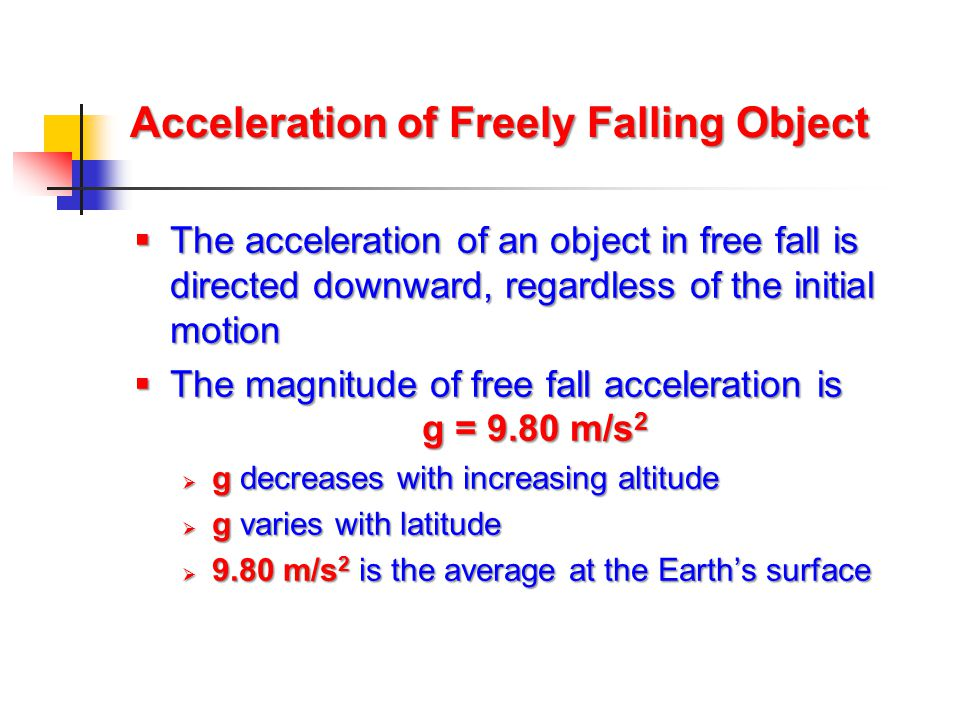 Acceleration of Freely Falling Object  The acceleration of an object in free fall is directed downward, regardless of the initial motion  The magnit