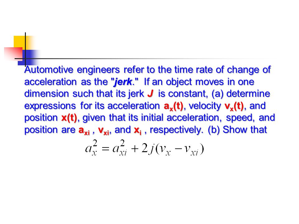 Automotive engineers refer to the time rate of change of acceleration as the