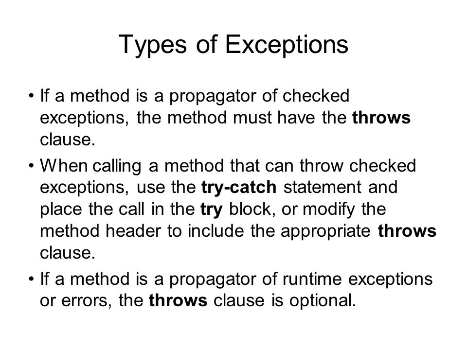 Types of Exceptions If a method is a propagator of checked exceptions, the method must have the throws clause.