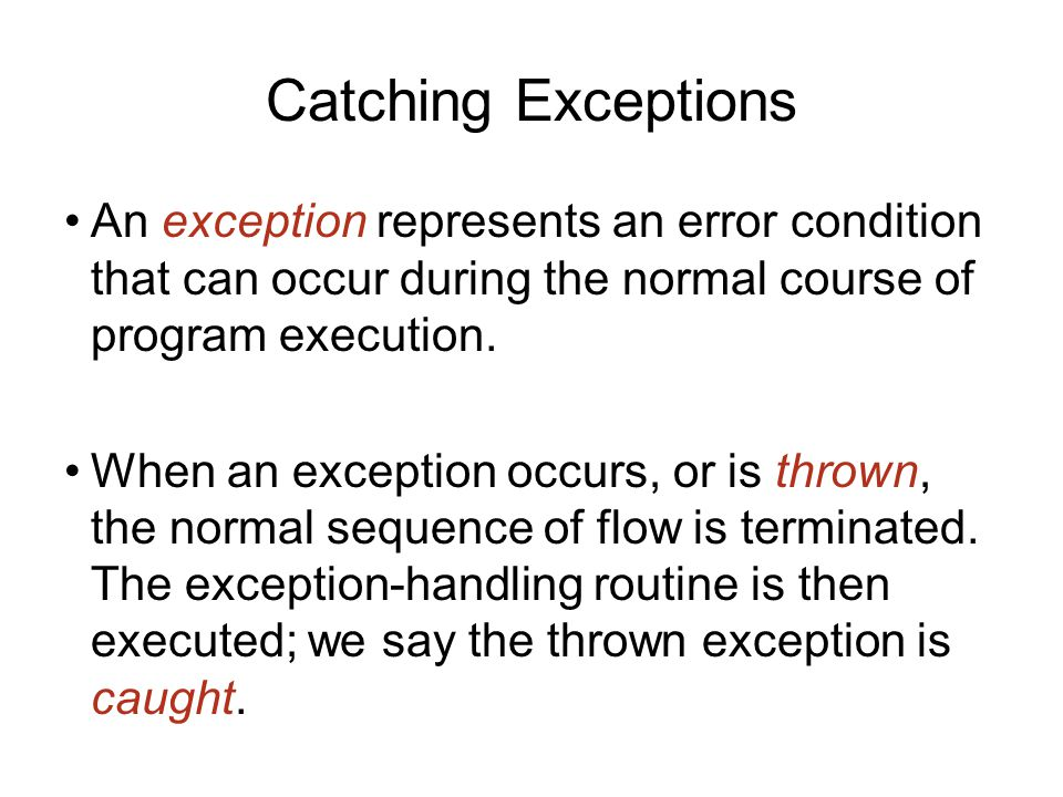 Catching Exceptions An exception represents an error condition that can occur during the normal course of program execution.