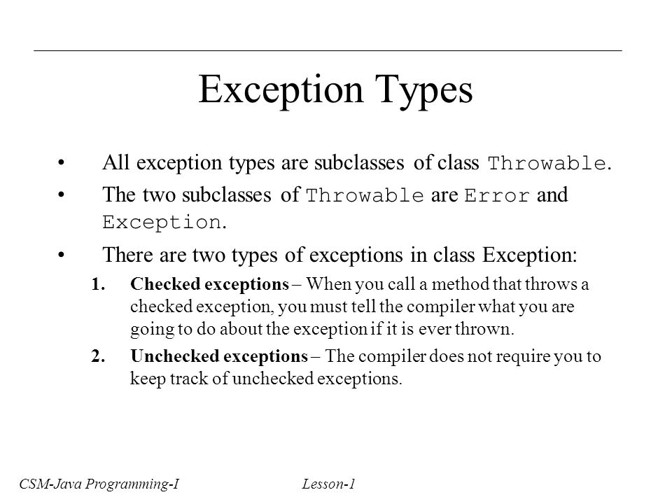 CSM-Java Programming-I Lesson-1 Exception Types All exception types are subclasses of class Throwable.