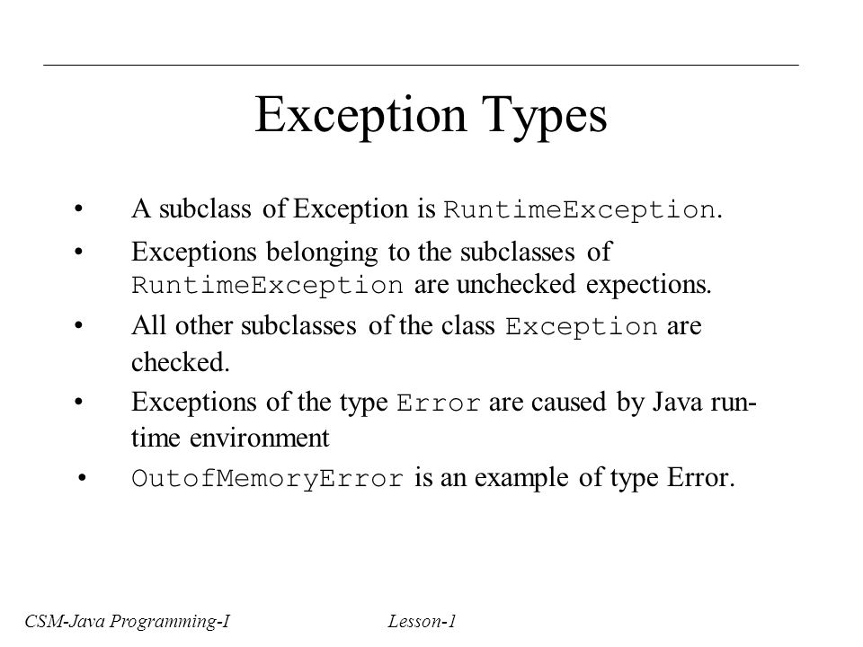 CSM-Java Programming-I Lesson-1 Exception Types A subclass of Exception is RuntimeException.
