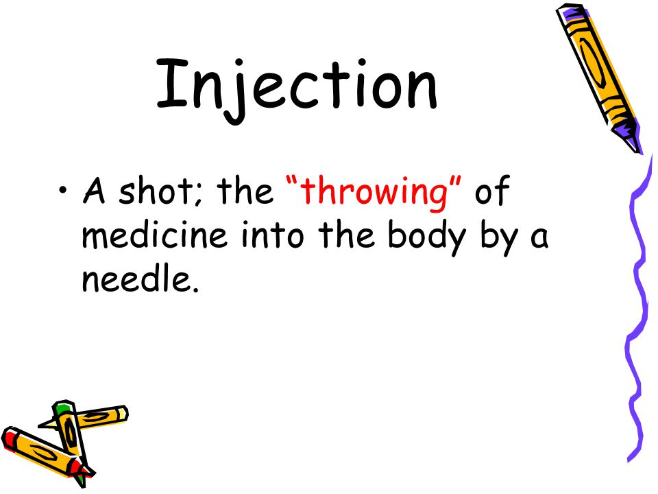 """Injection A shot; the """"throwing"""" of medicine into the body by a needle."""