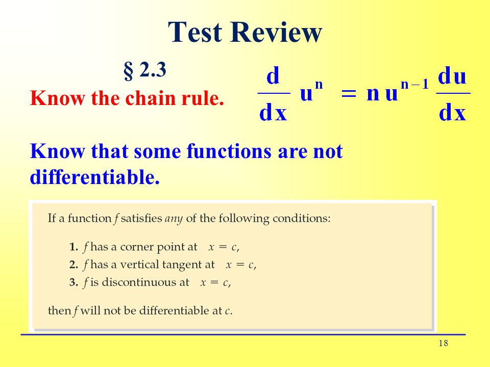 Test Review 18 § 2.3 Know the chain rule. Know that some functions are not differentiable.
