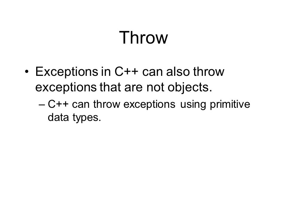 Throw Exceptions in C++ can also throw exceptions that are not objects.