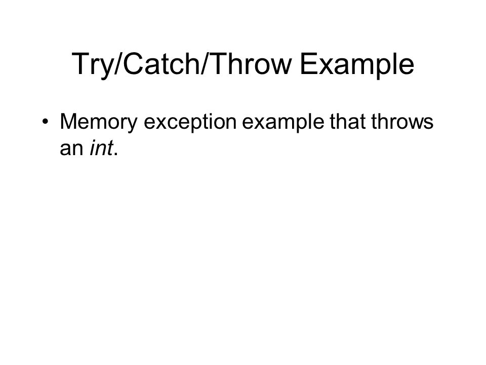 Try/Catch/Throw Example Memory exception example that throws an int.