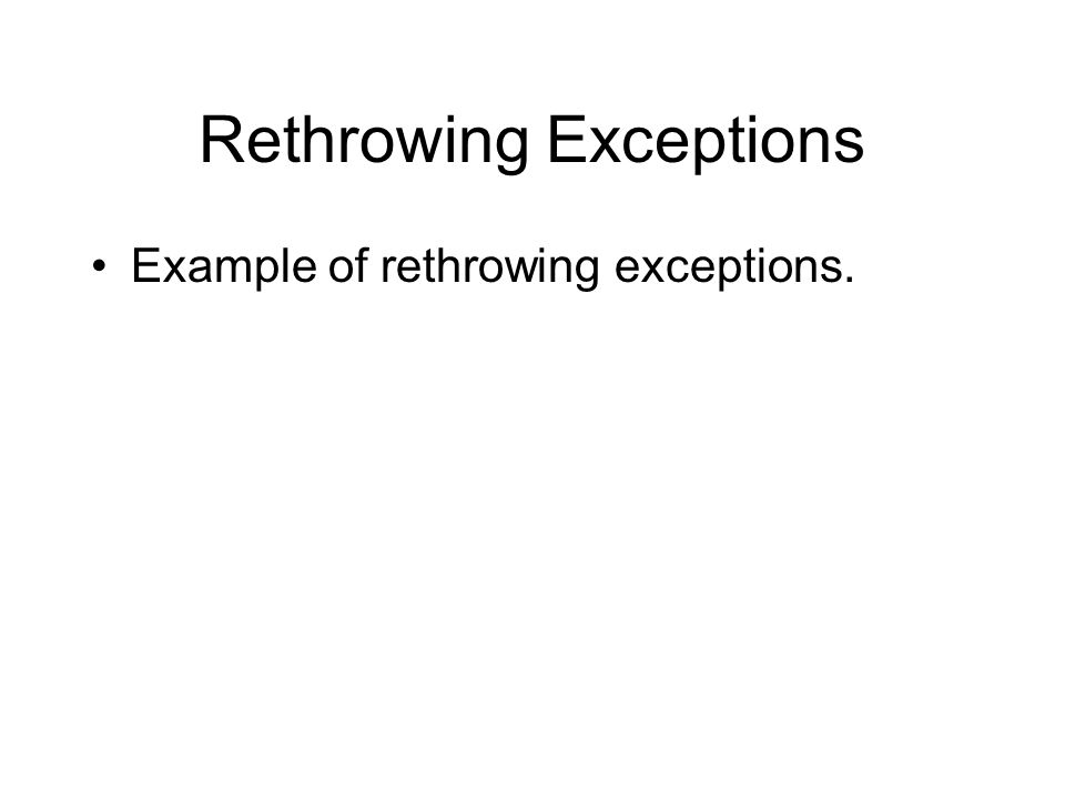 Rethrowing Exceptions Example of rethrowing exceptions.