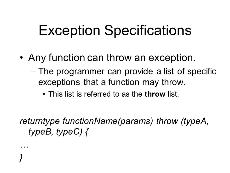 Exception Specifications Any function can throw an exception.
