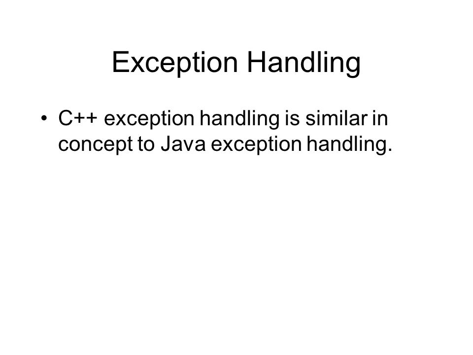 Exception Handling C++ exception handling is similar in concept to Java exception handling.
