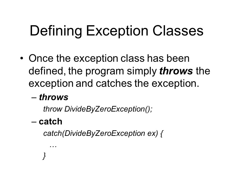 Defining Exception Classes Once the exception class has been defined, the program simply throws the exception and catches the exception.