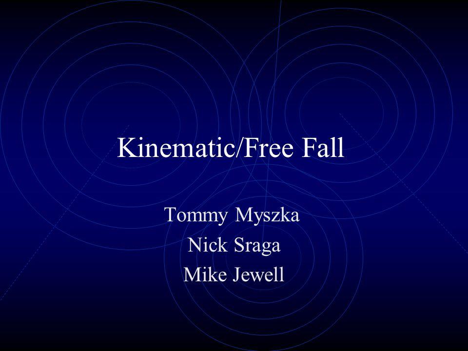 Kinematic/Free Fall Tommy Myszka Nick Sraga Mike Jewell