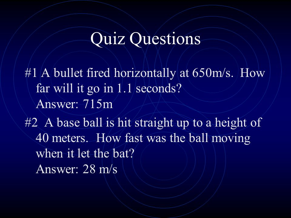 Quiz Questions #1 A bullet fired horizontally at 650m/s.