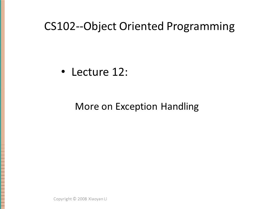 Review:Exception Handling Throwing an exception / Handling an exception The basic way of handling exceptions in Java consists of the try- throw-catch trio/ mechanism...