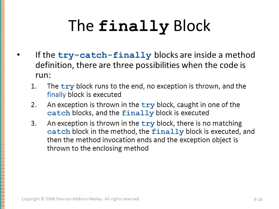 The finally Block If the try-catch-finally blocks are inside a method definition, there are three possibilities when the code is run: 1.The try block