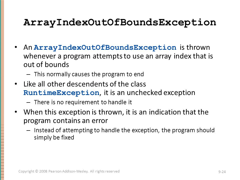 ArrayIndexOutOfBoundsException An ArrayIndexOutOfBoundsException is thrown whenever a program attempts to use an array index that is out of bounds – T