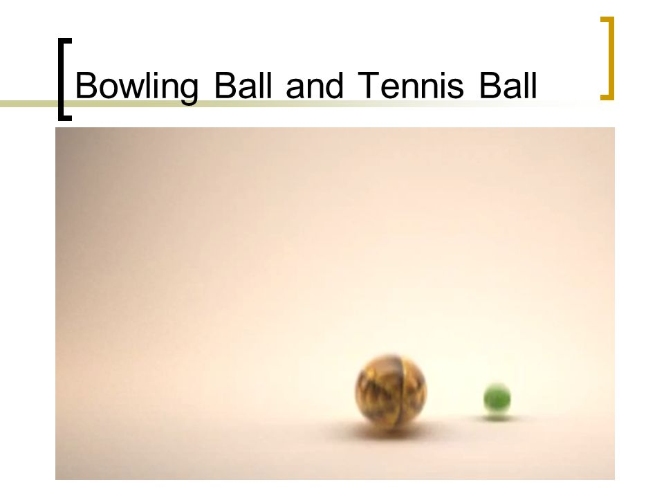 Bowling Ball and Tennis Ball