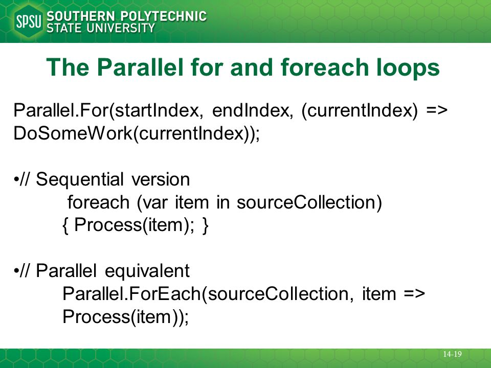 The Parallel for and foreach loops Parallel.For(startIndex, endIndex, (currentIndex) => DoSomeWork(currentIndex)); // Sequential version foreach (var item in sourceCollection) { Process(item); } // Parallel equivalent Parallel.ForEach(sourceCollection, item => Process(item)); 14-19