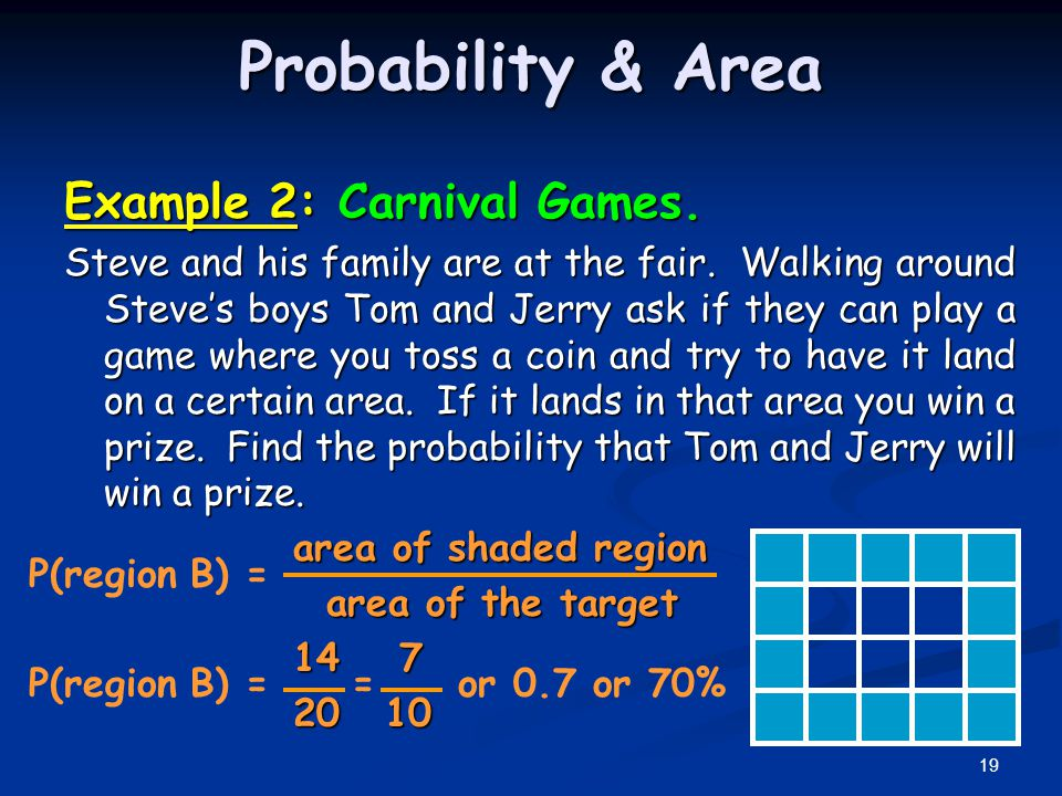 Probability & Area Example 2: Carnival Games.Steve and his family are at the fair.