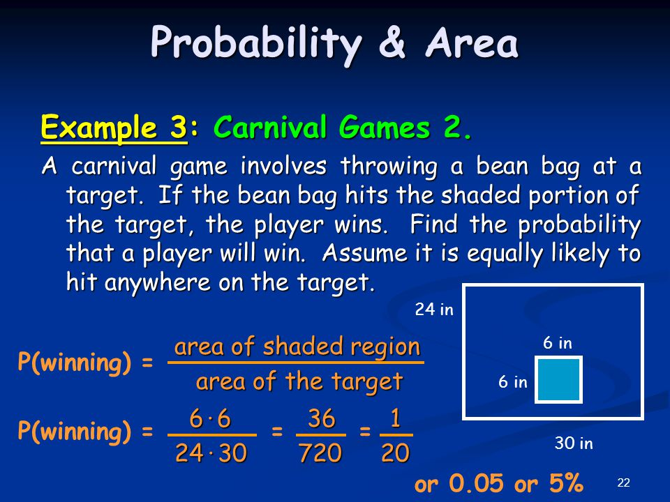 Probability & Area Example 3: Carnival Games 2. A carnival game involves throwing a bean bag at a target. If the bean bag hits the shaded portion of t