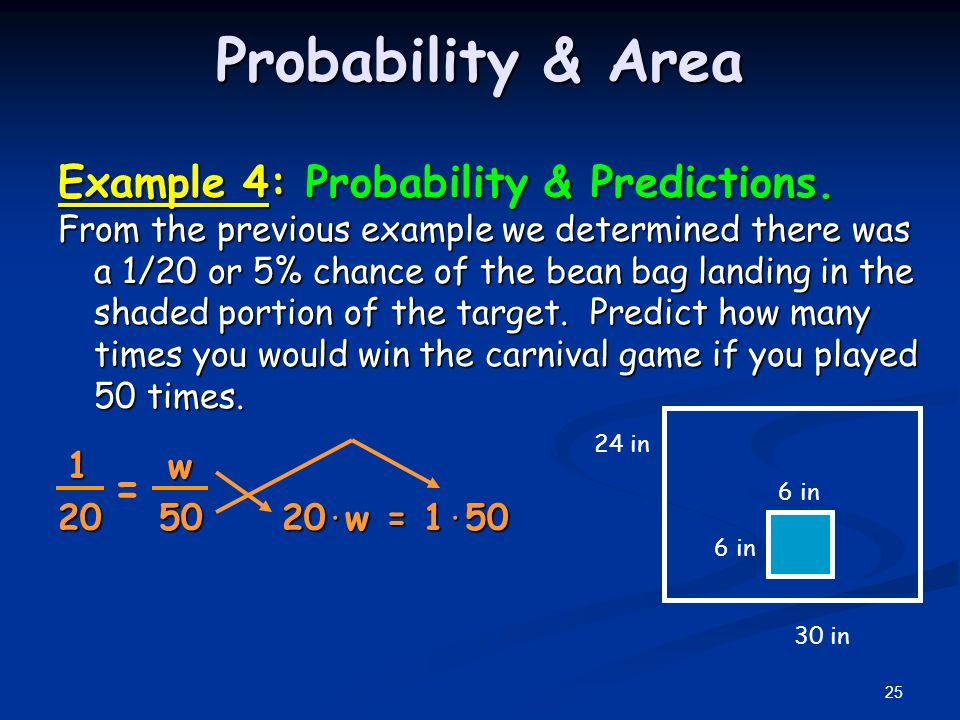 Probability & Area Example 4: Probability & Predictions. From the previous example we determined there was a 1/20 or 5% chance of the bean bag landing