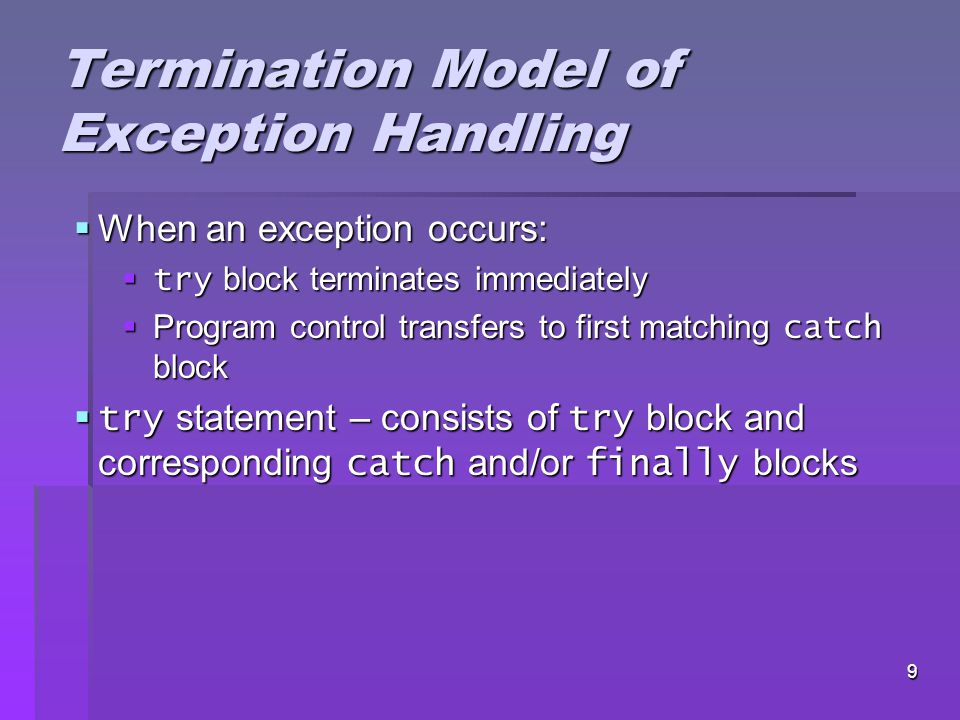 8 Terminology  Throw point – initial point at which the exception occurs, top row of call chain  InputMismatchException – occurs when Scanner method nextInt receives a string that does not represent a valid integer  See Example, Figure 13.1 Figure 13.1Figure 13.1